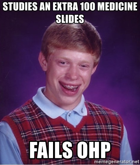 Bad Luck Brian - Studies an extra 100 medicine slides fails ohp
