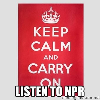 Keep Calm -  LISTEN TO NPR