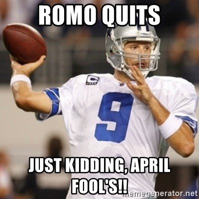 Tonyromo - Romo quits Just kidding, april fool's!!