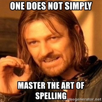 One Does Not Simply - One does not simply master the art of spelling