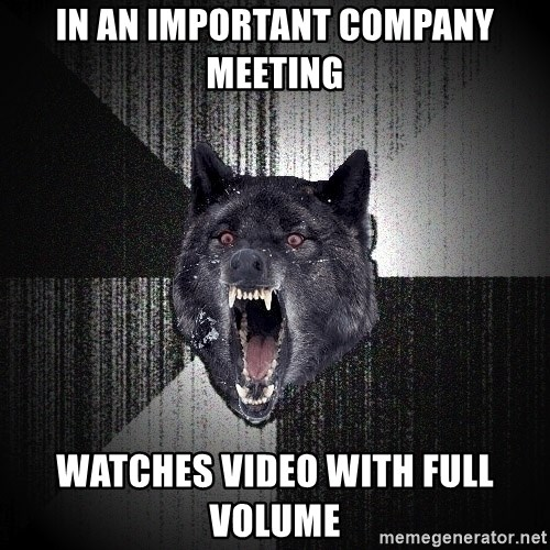 Insanity Wolf - in an important company meeting watches video with full volume