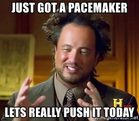 Ancient Aliens - just got a pacemaker lets really push it today