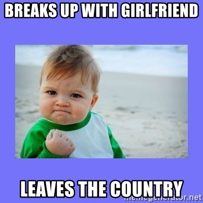 Baby fist - BREAKS UP WITH GIRLFRIEND LEAVES THE COUNTRY