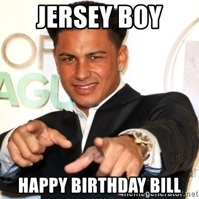 Pauly D Jersey Shore - JErsey boy  Happy birthday Bill