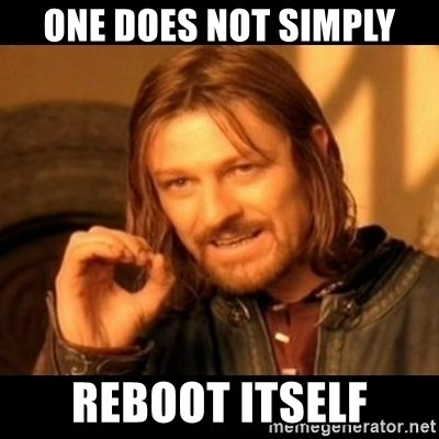Does not simply walk into mordor Boromir  - One does not simply Reboot itself