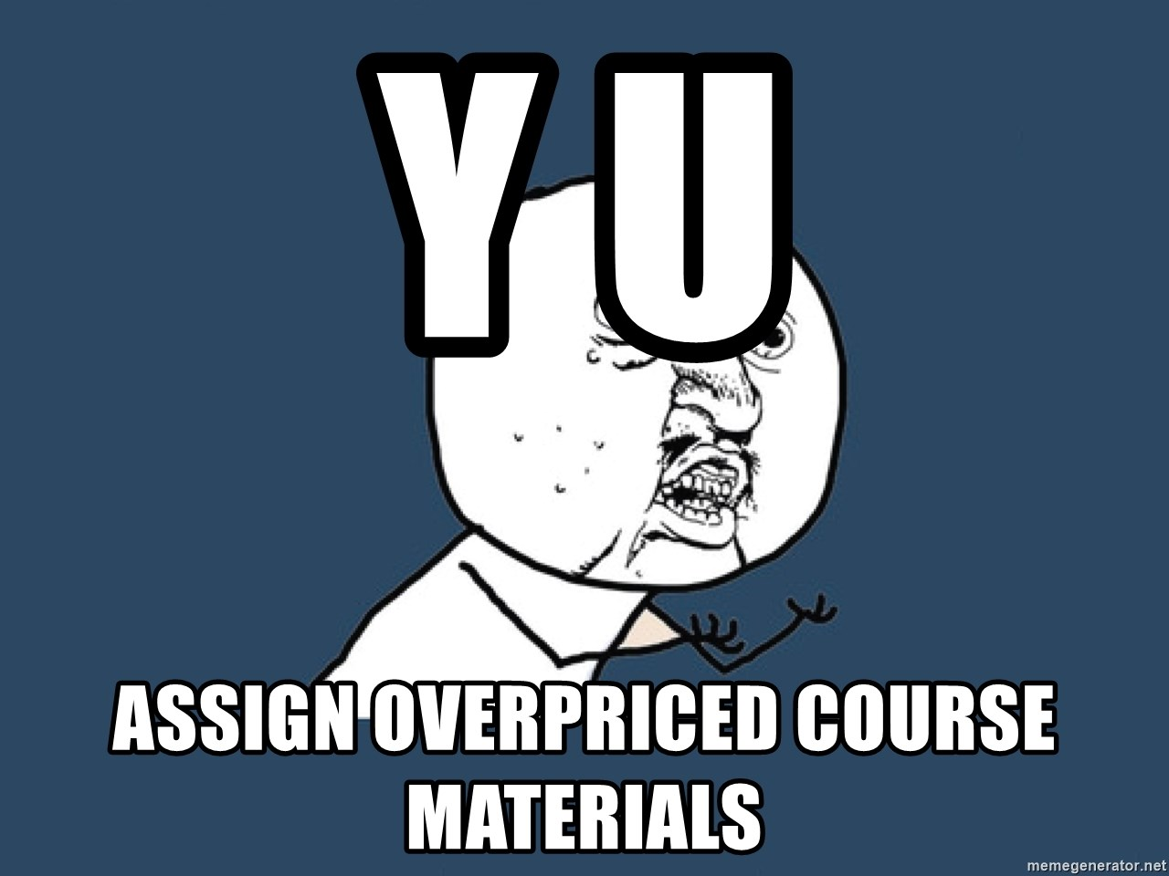 Y U No - Y U Assign Overpriced Course Materials