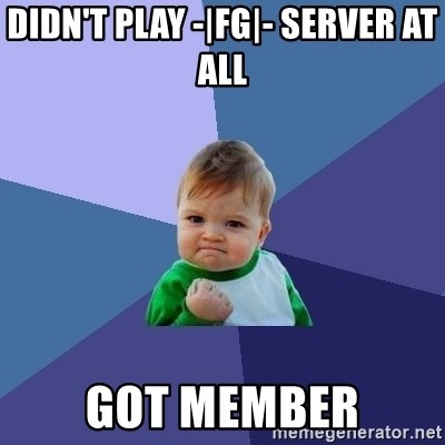 Success Kid - DIDN'T PLAY -|fg|- server at all got member