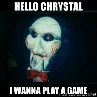 SAW - I wanna play a game - hello chrystal i wanna play a game