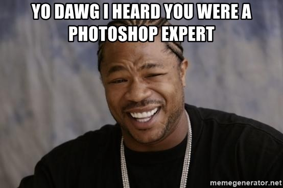 xzibit-yo-dawg - Yo Dawg I heard you were a photoshop expert