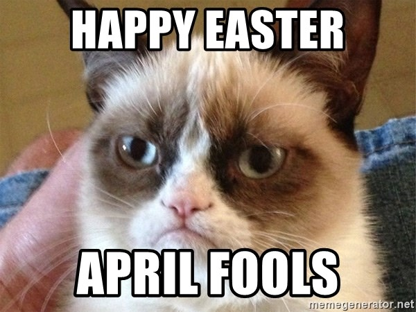 Angry Cat Meme - Happy easter april fools