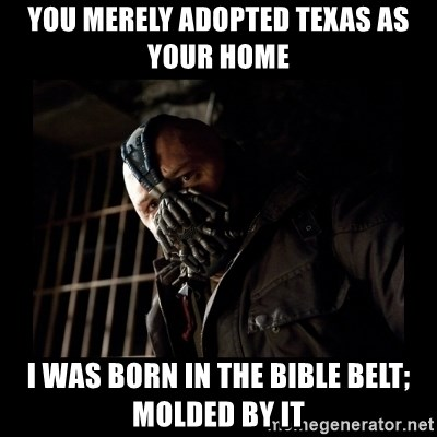 Bane Meme - you merely adopted texas as your home i was born in the bible belt; molded by it