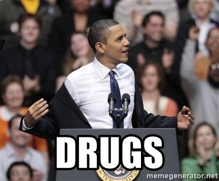 obama come at me bro -  drugs