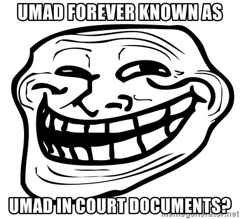 You Mad - Umad forever known as umad in court documents?