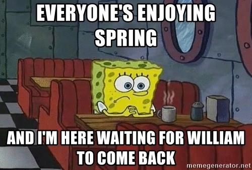 Coffee shop spongebob - everyone's enjoying spring and i'm here waiting for william to come back