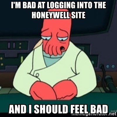 Sad Zoidberg - i'm bad at logging into the honeywell site and i should feel bad