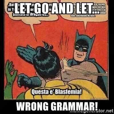 Batman Slap Robin Blasphemy - Let Go and Let... Wrong grammar!