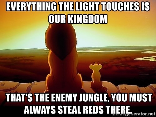 simba mufasa - Everything the light touches is our kingdom  That's the enemy jungle, you must always steal reds there.