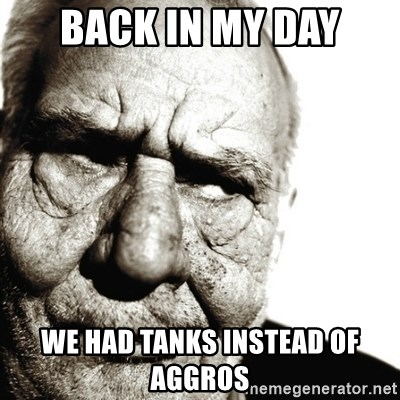 Back In My Day - back in my day we had tanks instead of aggros