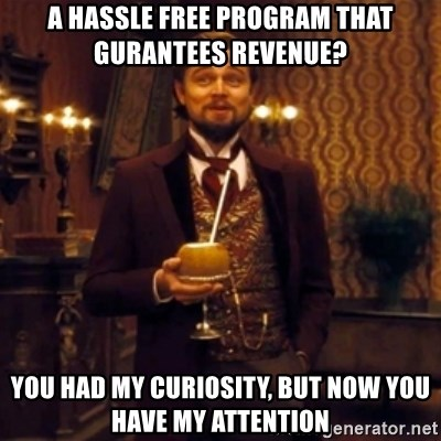 Django Unchained Attention - A HASSLE FREE PROGRAM THAT GURANTEES REVENUE? You had my cuRIOSITY, BUT NOW YOU HAVE MY ATTENTION