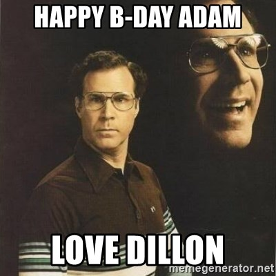 will ferrell - happy b-day adam love dillon