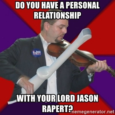 FiddlingRapert - Do you have a personal relationship with your lord Jason Rapert?