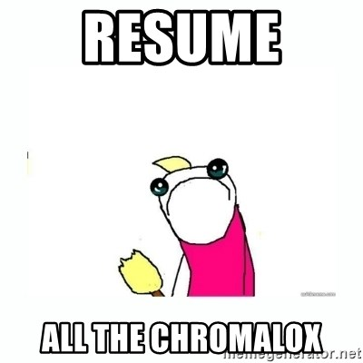sad do all the things - Resume  All the chromalox