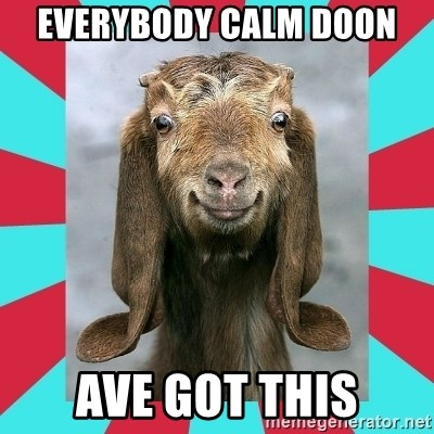 Gloating Goat - Everybody calm doon Ave got this