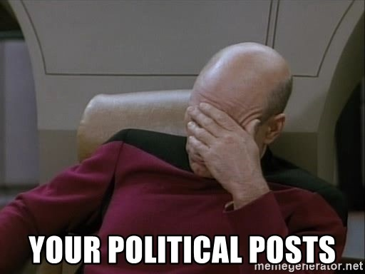 Picardfacepalm -  your political posts