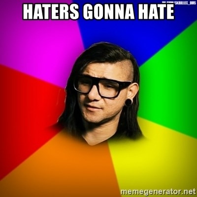 Advice Skrillex - haters gonna hate