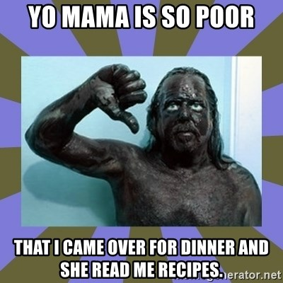 WANNABE BLACK MAN - Yo mama is so poor that I came over for dinner and she read me recipes.