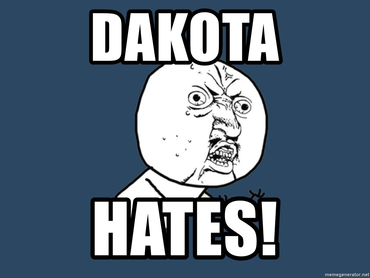 Y U No - Dakota Hates!