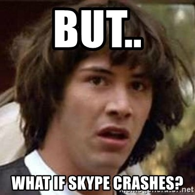 Conspiracy Keanu - BUT.. WHAT IF SKYPE CRASHES?