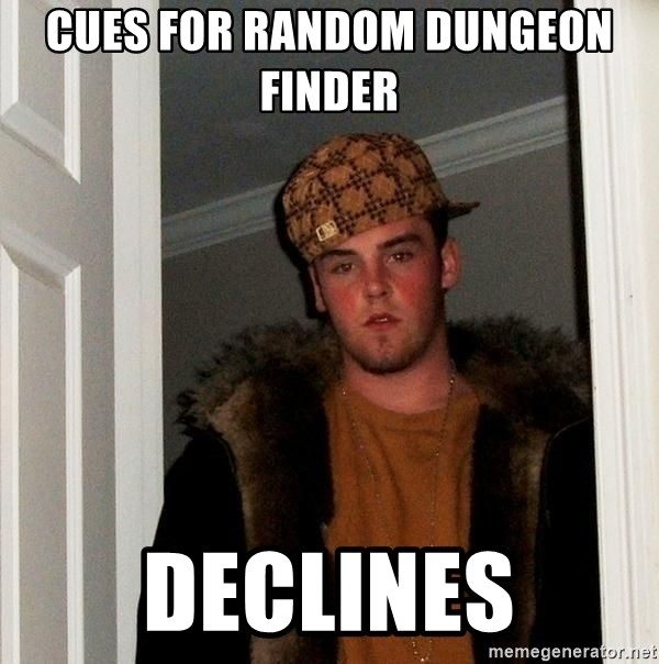Scumbag Steve - cues for Random dungeon      finder declines