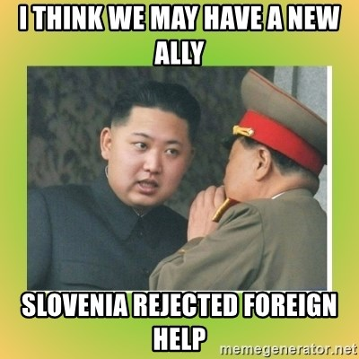 kim joung - I think we may have a new ally Slovenia rejected foreign help