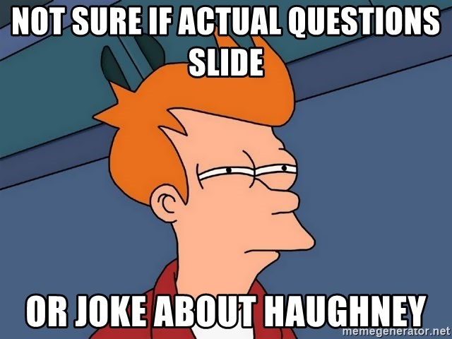Futurama Fry - not sure if actual questions slide or joke about haughneY