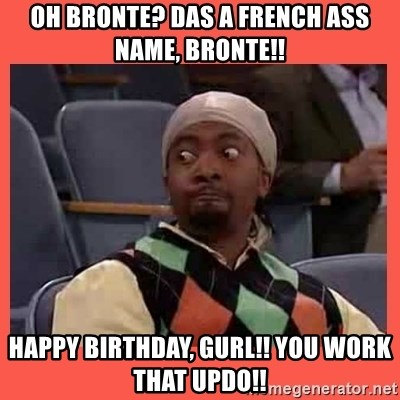 Can I have your number? - Oh Bronte? Das a french ass name, bronte!! Happy birthday, gurl!! You work that updo!!