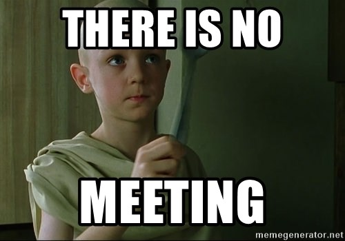 There is no spoon - THERE IS NO MEETING