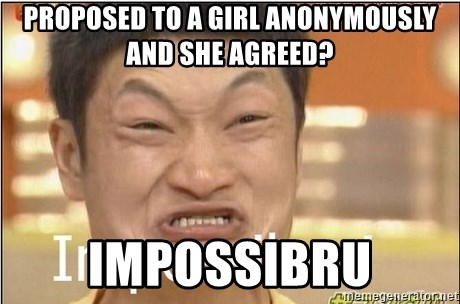 Impossibru Guy - PROPOSED TO A GIRL ANONYMOUSLY AND SHE AGREED? IMPOSSIBRU