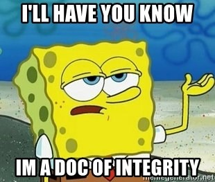 Spongebob I'll have you know meme - I'll have you know  im a doc of integrity