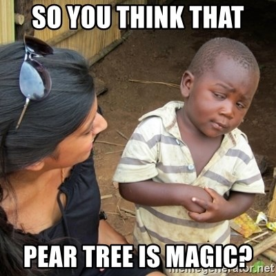 Skeptical 3rd World Kid - So you think that Pear tree is magic?