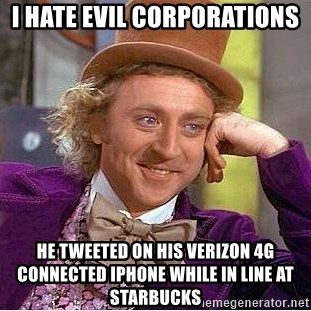 Willy Wonka - I HATE EVIL CORPORATIONS HE TWEETED ON HIS VERIZON 4G CONNECTED IPHONE WHILE IN LINE AT STARBUCKS