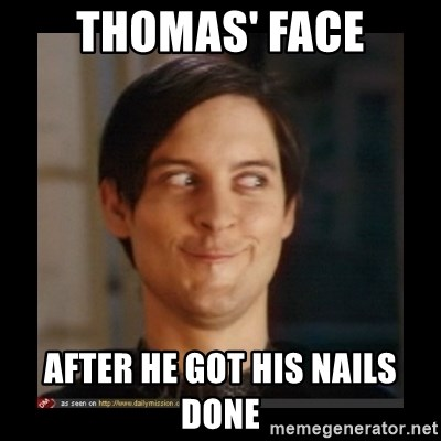 Tobey_Maguire - Thomas' face after he got his nails done