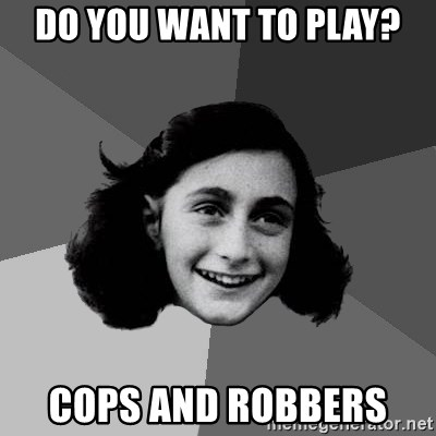 Anne Frank Lol - do you want to play? cops and robbers