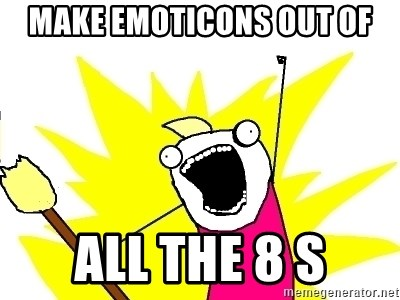 X ALL THE THINGS - Make emoticons out of all the 8 s