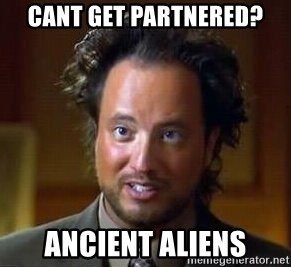 Ancient Aliens - Cant get partnered? Ancient aliens