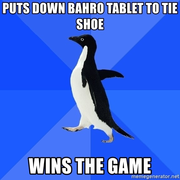 Socially Awkward Penguin - Puts down bahro tablet to tie shoe wins the game