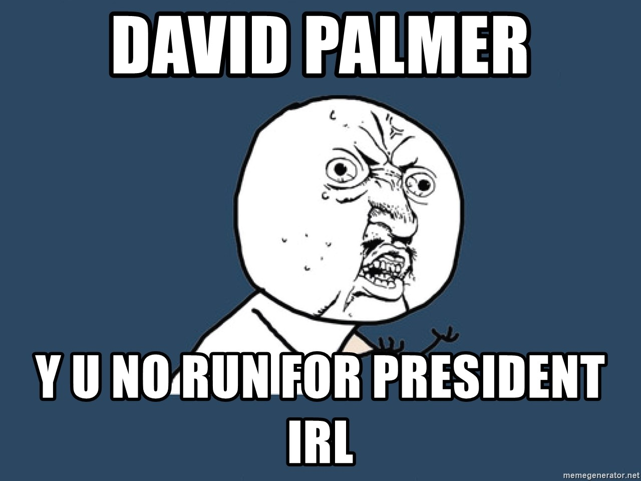 Y U No - DAVID PALMER Y U NO RUN FOR PRESIDENT IRL