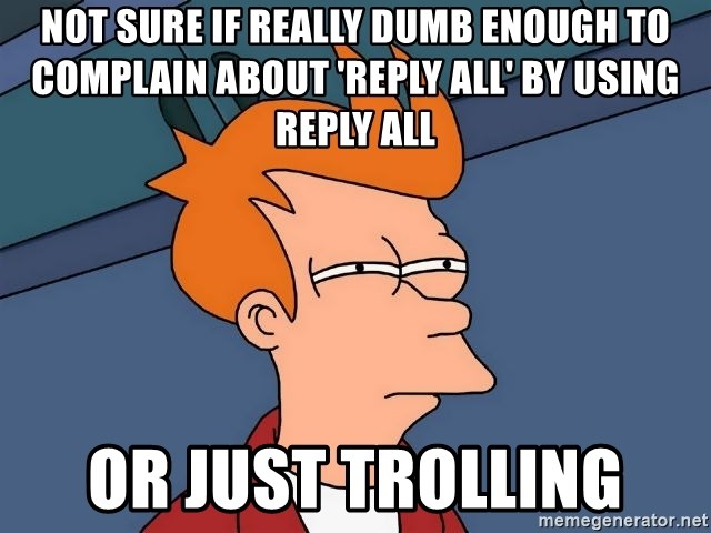 Futurama Fry - Not sure if really dumb enough to complain about 'reply all' by using reply all Or Just trolling