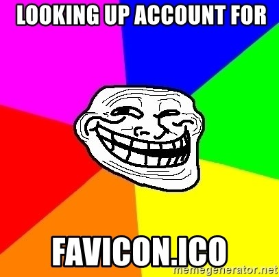 Trollface -  Looking up account for  favicon.ico