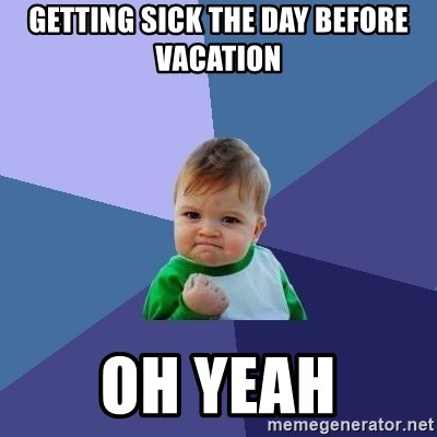 Success Kid - Getting sick the day before vacation oh yeah